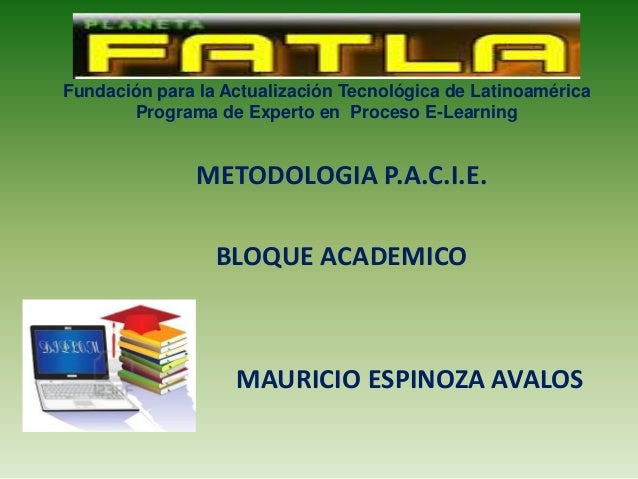 Fundación para la Actualización Tecnológica de Latinoamérica Programa de Experto en Proceso E-Learning METODOLOGIA P.A.C.I...