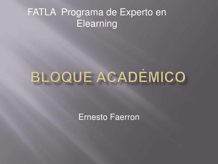 FATLA  Programa de Experto en Elearning<br />Bloque Académico <br />Ernesto Faerron<br />