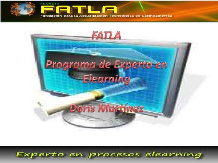 FATLA<br />Programa de Experto en Elearning<br />Doris Martínez<br />