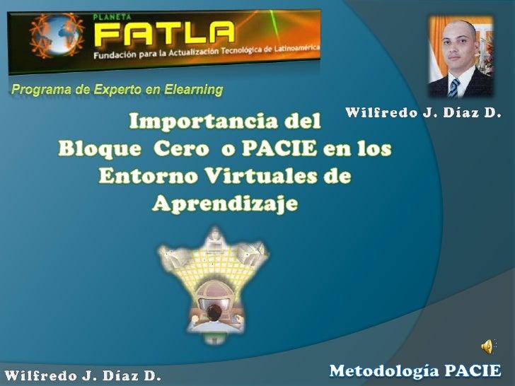 Programa de Experto en Elearning<br />Importancia del <br />Bloque  Cero  o PACIE en los Entorno Virtuales de Aprendizaje<...