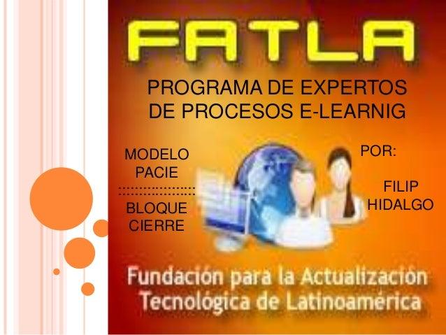 PROGRAMA DE EXPERTOS       DE PROCESOS E-LEARNIG  MODELO                POR:    PACIE:::::::::::::::::::       FILIP  BLOQ...