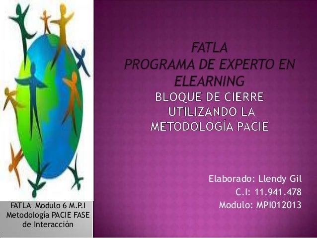 Elaborado: Llendy Gil                               C.I: 11.941.478 FATLA Modulo 6 M.P.I      Modulo: MPI012013Metodología...