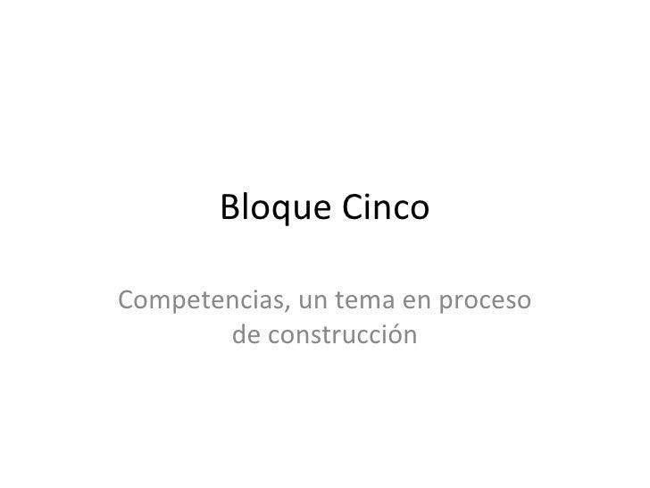 Bloque Cinco Competencias Un Tema En Proceso De ConstruccióN