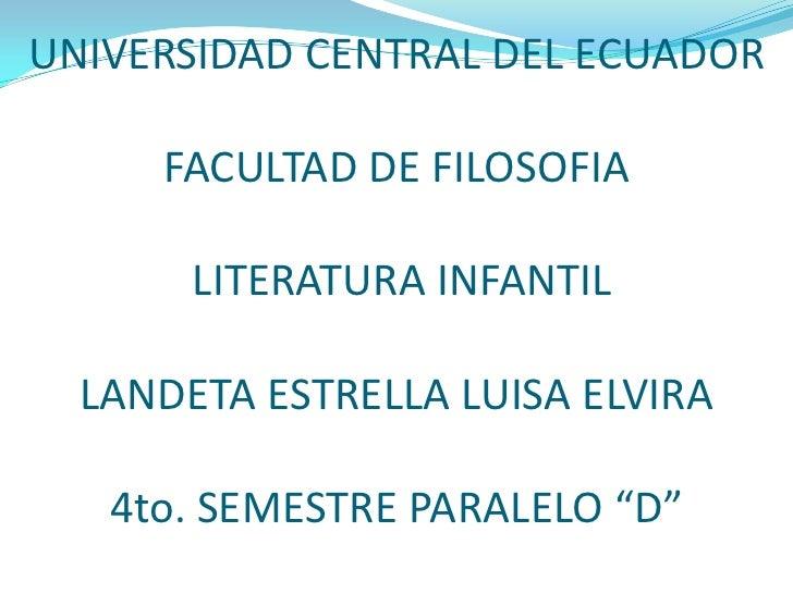 UNIVERSIDAD CENTRAL DEL ECUADORFACULTAD DE FILOSOFIA LITERATURA INFANTILLANDETA ESTRELLA LUISA ELVIRA4to. SEMESTRE PARALEL...