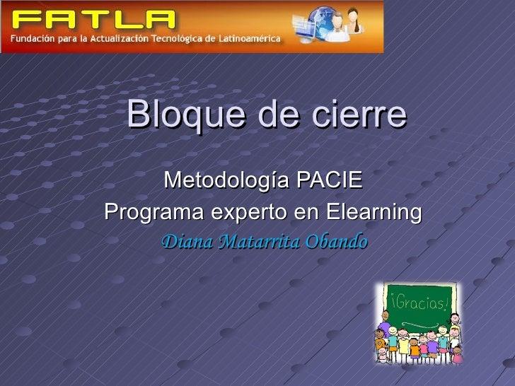 Bloque de cierre Metodología PACIE Programa experto en Elearning Diana Matarrita Obando