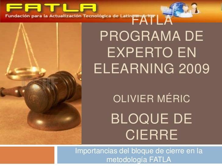 Bloque de cierre<br />Importancias del bloque de cierre en la metodología FATLA<br />FATLA <br />Programa de Experto en El...