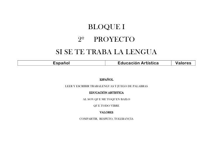 BLOQUE I            2º       PROYECTO SI SE TE TRABA LA LENGUAEspañol                            Educación Artística   Val...