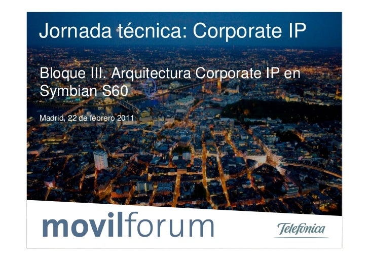 Jornada técnica: Corporate IPBloque III. Arquitectura Corporate IP enSymbian S60Madrid, 22 de febrero 2011