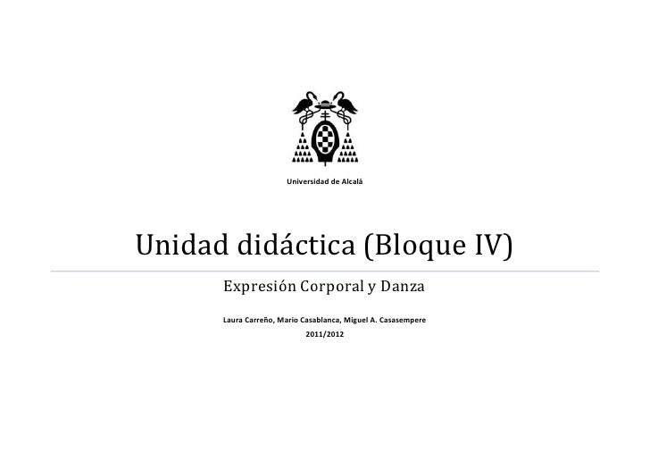 Universidad de AlcaláUnidad didáctica (Bloque IV)      Expresión Corporal y Danza      Laura Carreño, Mario Casablanca, Mi...