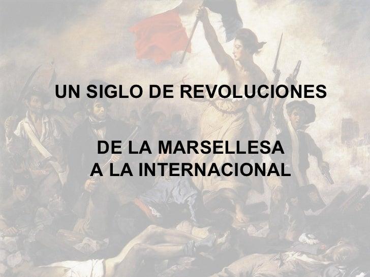 UN SIGLO DE REVOLUCIONES DE LA MARSELLESA A LA INTERNACIONAL