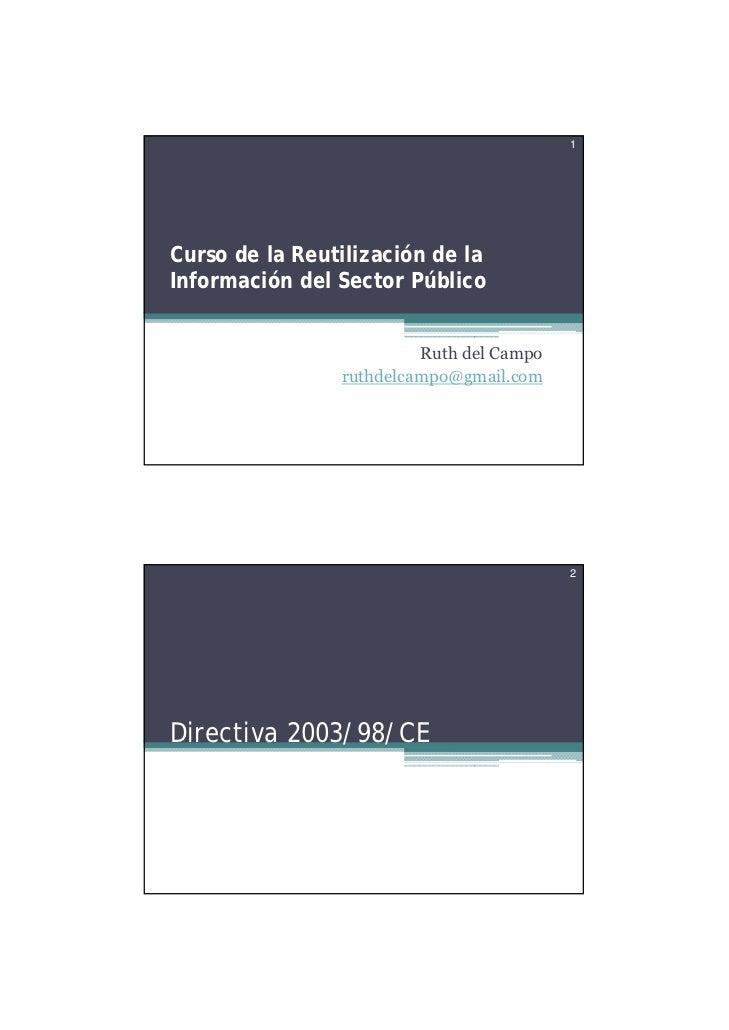 1Curso de la Reutilización de laInformación del Sector Público                         Ruth del Campo                ruthd...