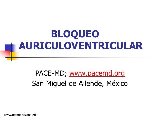 www.reeme.arizona.edu  BLOQUEO AURICULOVENTRICULAR  PACE-MD; www.pacemd.org  San Miguel de Allende, México
