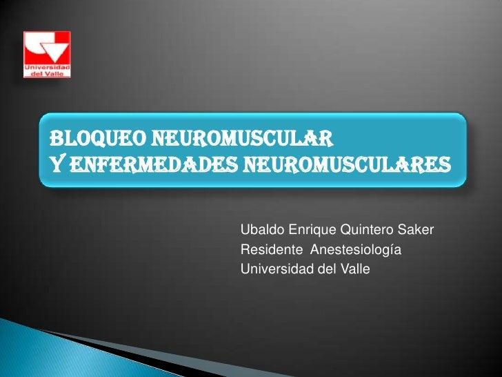 Ubaldo Enrique Quintero Saker<br />ResidenteAnestesiología<br />Universidad del Valle<br />