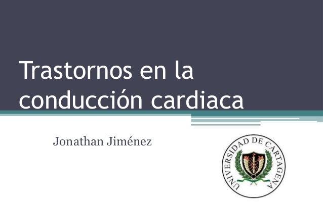 Trastornos en laconducción cardiacaJonathan Jiménez
