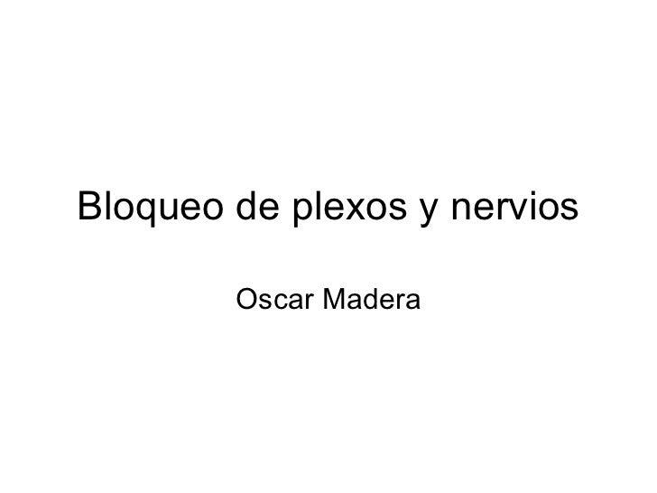 Bloqueo de plexos y nervios Oscar Madera