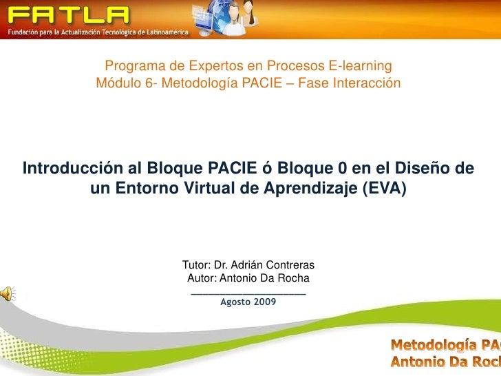 Programa de Expertos en Procesos E-learning<br />Módulo 6- Metodología PACIE – Fase Interacción<br />Introducción al Bloqu...