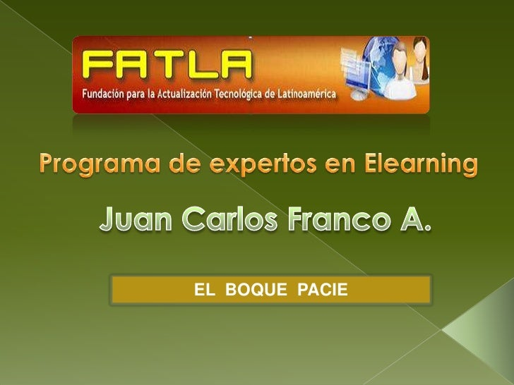 Programa de expertos en Elearning<br />Juan Carlos Franco A.<br />EL  BOQUE  PACIE<br />