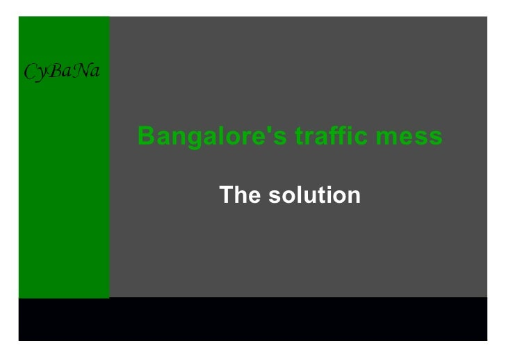 Bangalore's traffic mess        The solution