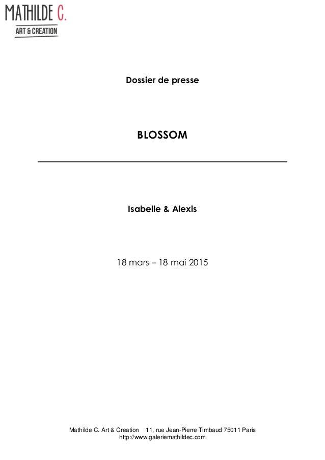 Mathilde C. Art & Creation 11, rue Jean-Pierre Timbaud 75011 Paris http://www.galeriemathildec.com Dossier de presse BLOSS...