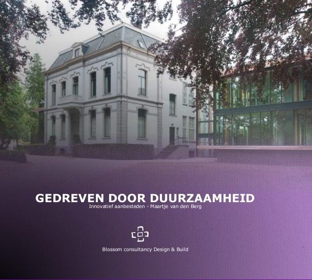 GEDREVEN DOOR DUURZAAMHEID Innovatief aanbesteden - Maartje van den Berg Blossom consultancy Design & Build Maartje van de...