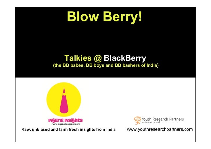 Blow Berry!                     Talkies @ BlackBerry                (the BB babes, BB boys and BB bashers of India)Raw, un...