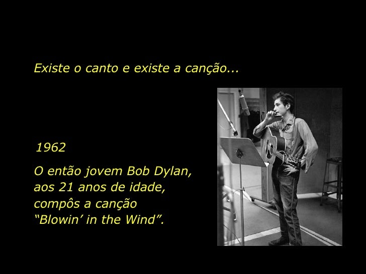 """1962 O então jovem Bob Dylan, aos 21 anos de idade, compôs a canção  """"Blowin' in the Wind"""".  Existe o canto e existe a can..."""