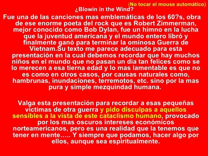 <ul><li>¿Blowin in the Wind? </li></ul><ul><li>Fue una de las canciones mas emblemáticas de los 60?s, obra de ese enorme p...