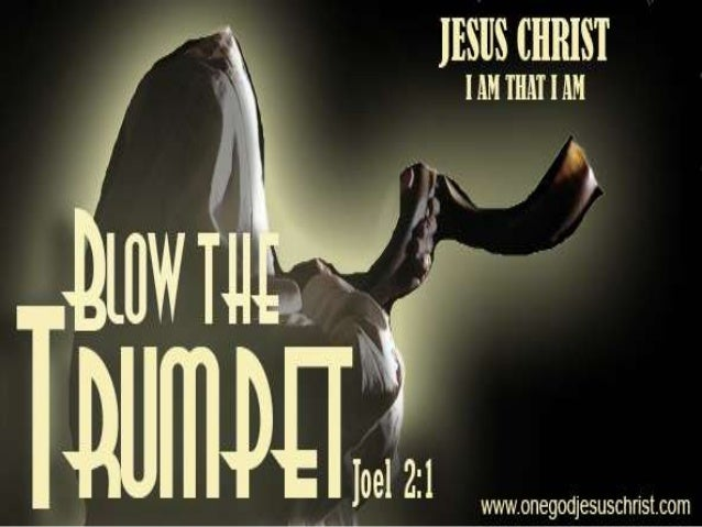 Joel 2:1 Blow ye the trumpet in Zion, and sound an alarm in my holy mountain: let all the inhabitants of the land tremble:...