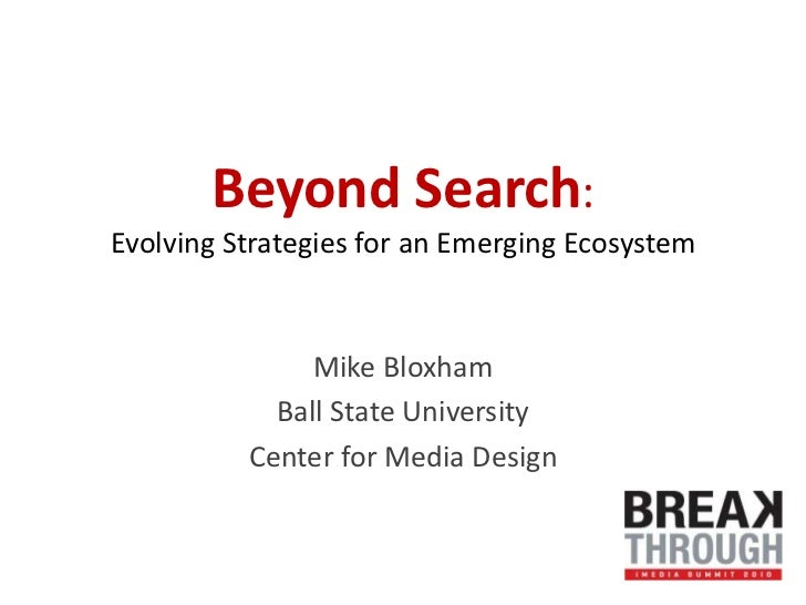 Beyond Search:Evolving Strategies for an Emerging Ecosystem<br />Mike Bloxham<br />Ball State University<br />Center for M...