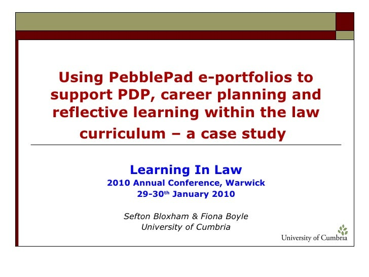 Using PebblePad e-portfolios to support PDP, career planning and reflective learning within the law curriculum – a case st...