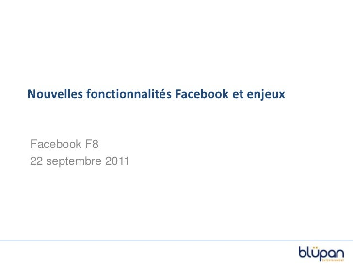 Nouvelles fonctionnalités Facebook et enjeux<br />Facebook F8 <br />22 septembre 2011<br />