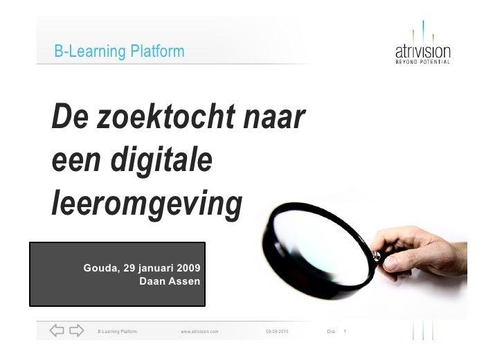 B-Learning Platform   De zoektocht naar een digitale leeromgeving     Gouda, 29 januari 2009               Daan Assen     ...
