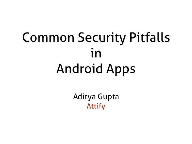 Common Security Pitfalls in Android Apps Aditya Gupta Attify