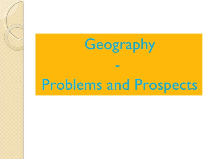 Geography-Problems and Prospects