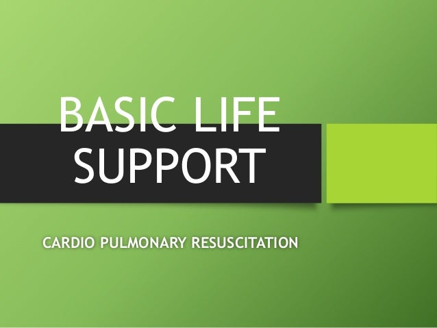 BASIC LIFE SUPPORT CARDIO PULMONARY RESUSCITATION