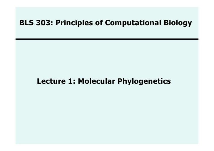 BLS 303: Principles of Computational Biology    Lecture 1: Molecular Phylogenetics