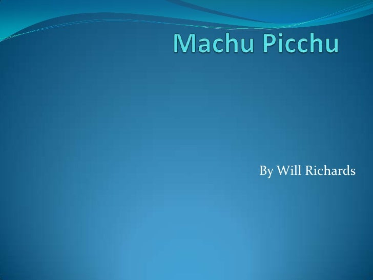 Machu Picchu<br />By Will Richards<br />