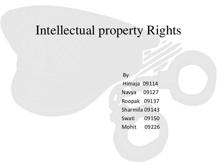 Intellectual property Rights                By                Himaja 09114                Navya 09127                Roopa...