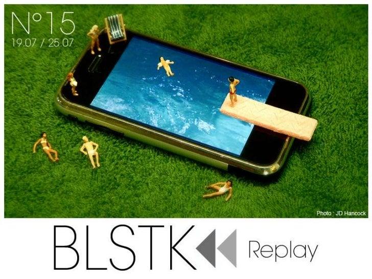 BLSTK Replay N°15 > semaine du 19.07 au 25.07