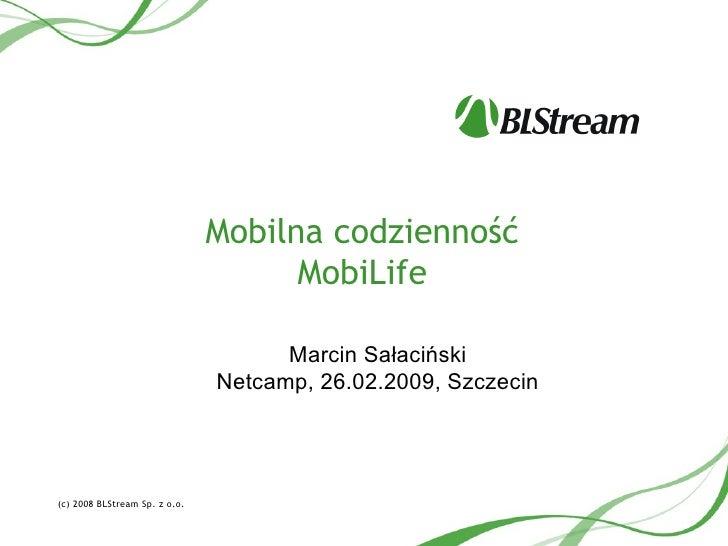 Mobilna codzienność MobiLife <ul><li>Marcin Sałaciński </li></ul><ul><li>Netcamp, 26.02.2009, Szczecin </li></ul>(c) 2008 ...