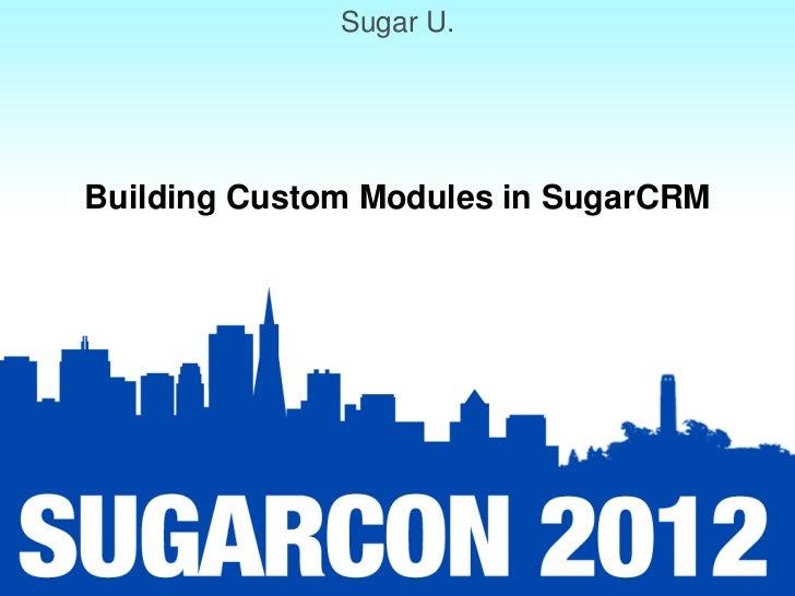 Sugar U.Building Custom Modules in SugarCRM