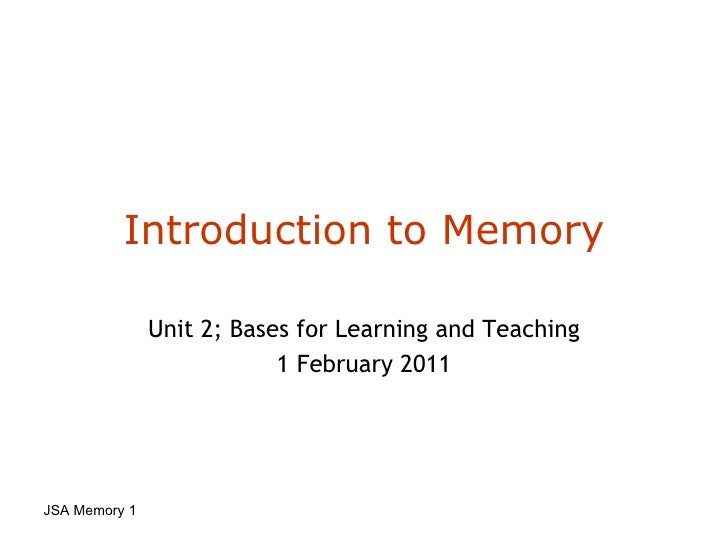 Introduction to Memory Unit 2; Bases for Learning and Teaching 27 January 10 JSA Memory