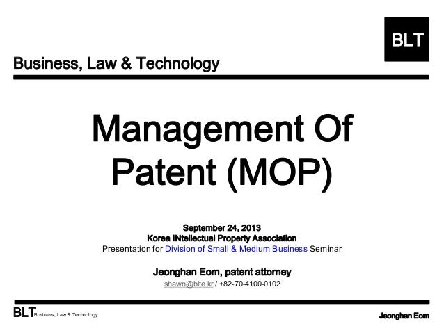 Business, Law & Technology BLT BLTBusiness, Law & Technology Jeonghan Eom Management Of Patent (MOP) September 24, 2013 Ko...