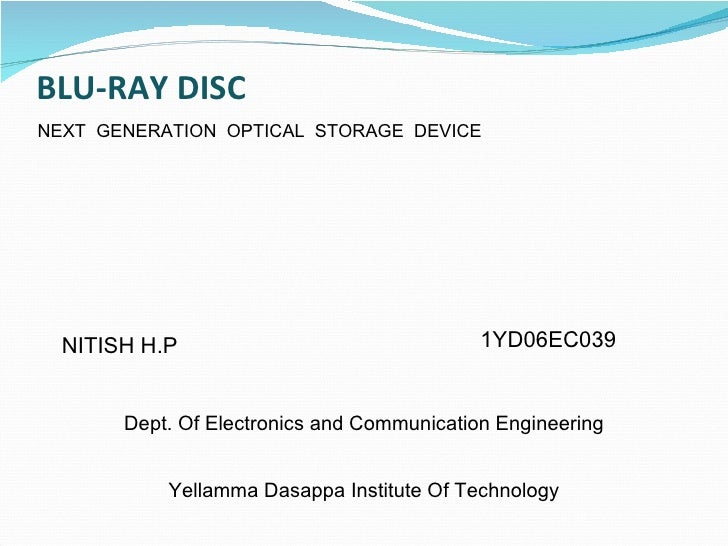 BLU-RAY DISC NEXT  GENERATION  OPTICAL  STORAGE  DEVICE NITISH H.P 1YD06EC039 Dept. Of Electronics and Communication Engin...