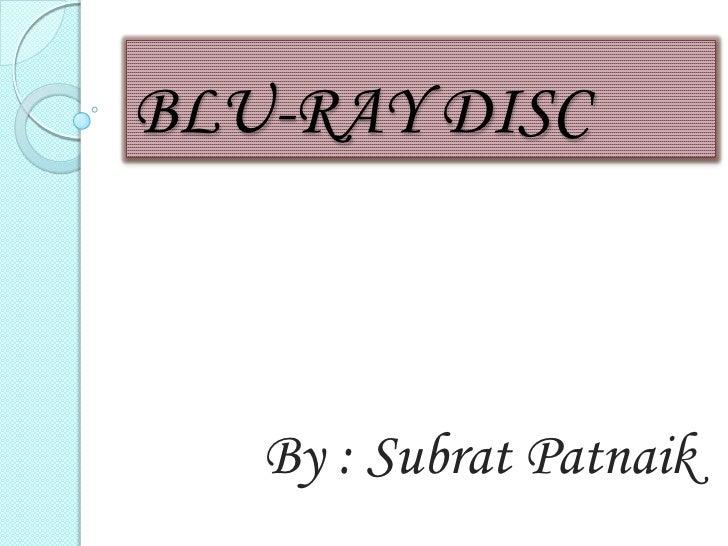 BLU-RAY DISC<br />BLU-RAY DISC<br />By : Subrat Patnaik<br />