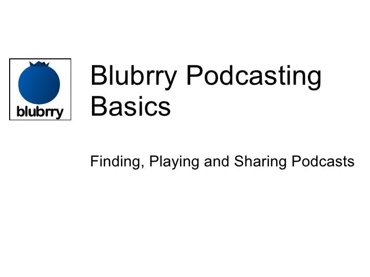 Blubrry Podcasting Basics Finding, Playing and Sharing Podcasts
