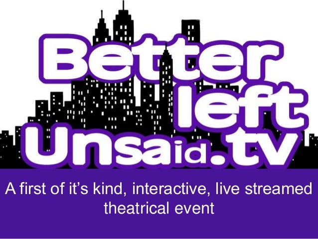 Live Streamed, Interactive Video Play, Better Left Unsaid