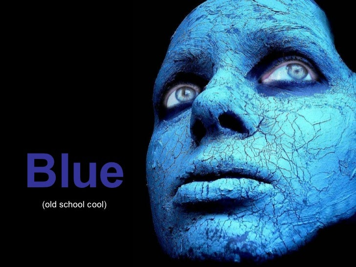 Blue (old school cool)