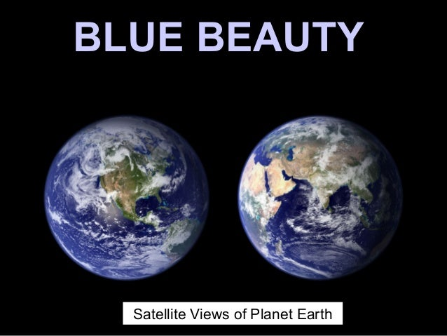 BLUE BEAUTYBLUE BEAUTY Satellite Views of Planet Earth