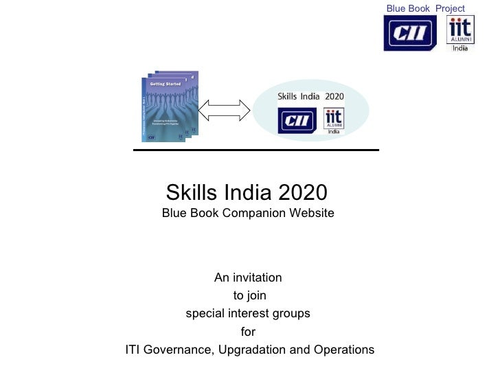 Skills India 2020  Blue Book Companion Website  An invitation  to join special interest groups  for  ITI Governance, Upgra...